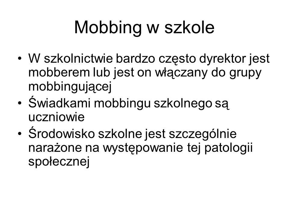 Mobbing w szkole W szkolnictwie bardzo często dyrektor jest mobberem lub jest on włączany do grupy mobbingującej Świadkami mobbingu szkolnego są uczni