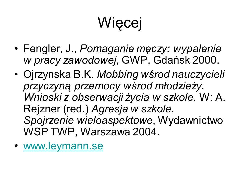 Więcej Fengler, J., Pomaganie męczy: wypalenie w pracy zawodowej, GWP, Gdańsk 2000. Ojrzynska B.K. Mobbing wśrod nauczycieli przyczyną przemocy wśrod