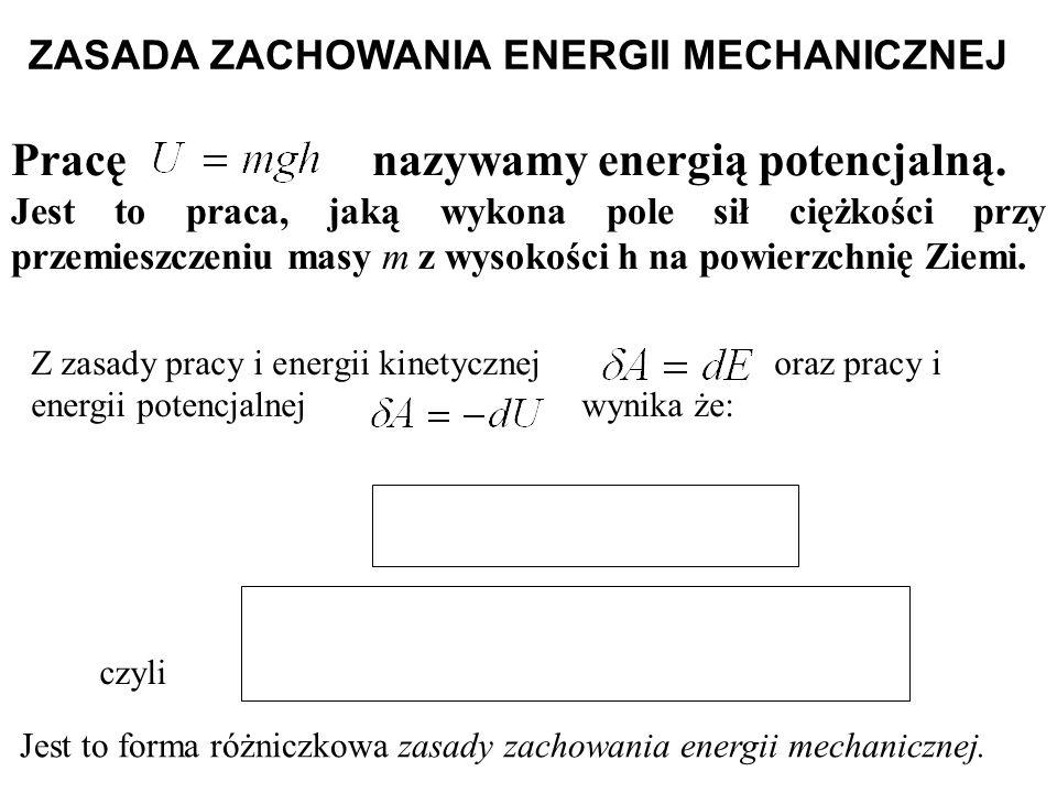 Z zasady pracy i energii kinetycznej oraz pracy i energii potencjalnej wynika że: Pracę nazywamy energią potencjalną. Jest to praca, jaką wykona pole