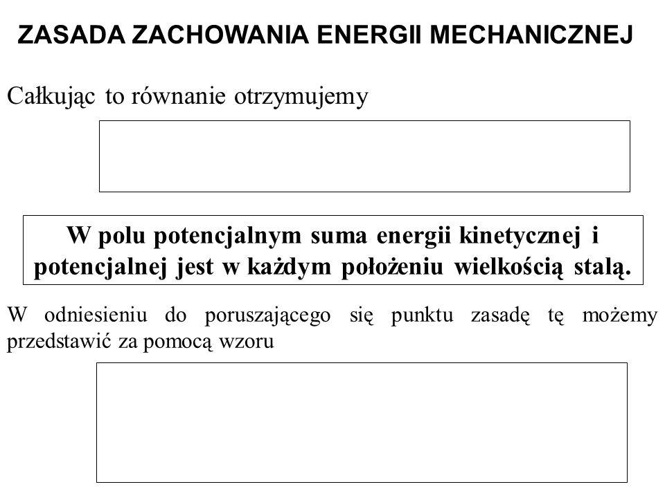 Całkując to równanie otrzymujemy W polu potencjalnym suma energii kinetycznej i potencjalnej jest w każdym położeniu wielkością stalą. W odniesieniu d