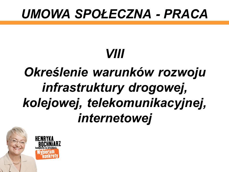 VIII Określenie warunków rozwoju infrastruktury drogowej, kolejowej, telekomunikacyjnej, internetowej UMOWA SPOŁECZNA - PRACA