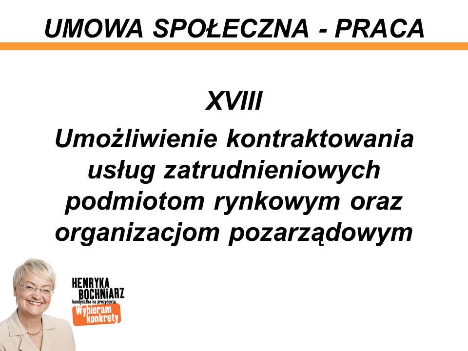 XVIII Umożliwienie kontraktowania usług zatrudnieniowych podmiotom rynkowym oraz organizacjom pozarządowym UMOWA SPOŁECZNA - PRACA