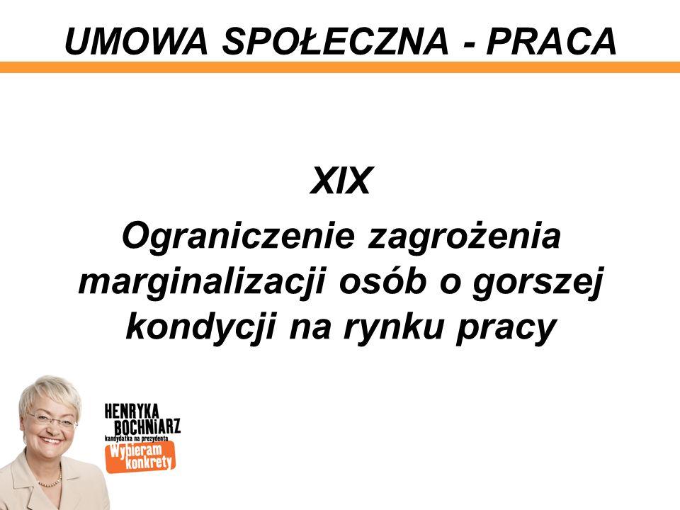 XIX Ograniczenie zagrożenia marginalizacji osób o gorszej kondycji na rynku pracy UMOWA SPOŁECZNA - PRACA