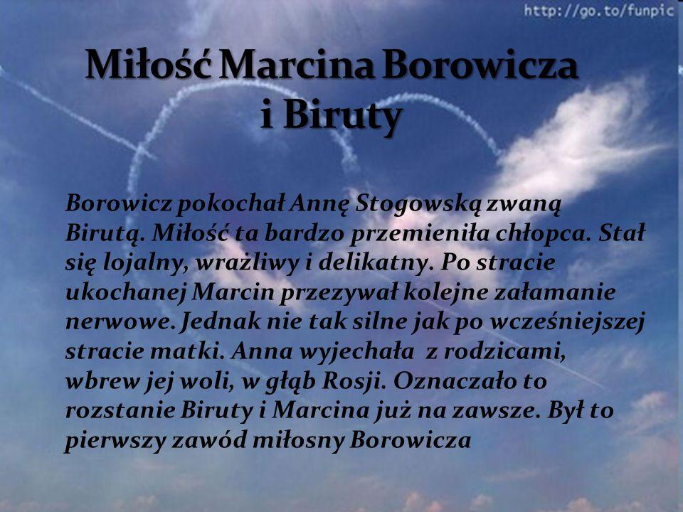 Borowicz pokochał Annę Stogowską zwaną Birutą. Miłość ta bardzo przemieniła chłopca. Stał się lojalny, wrażliwy i delikatny. Po stracie ukochanej Marc