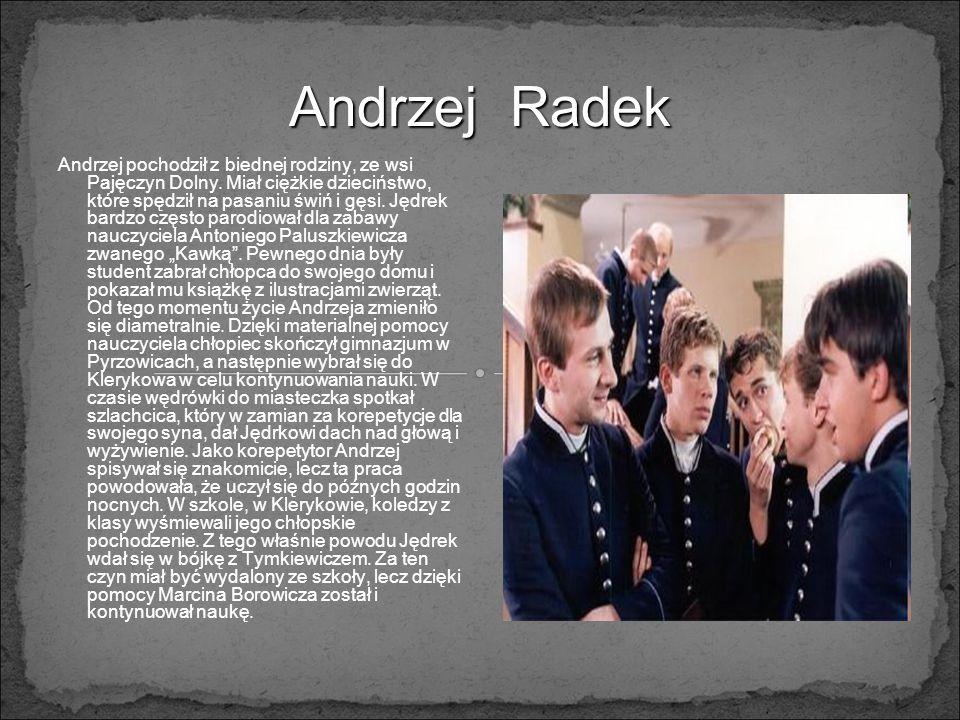 Andrzej Radek Andrzej pochodził z biednej rodziny, ze wsi Pajęczyn Dolny. Miał ciężkie dzieciństwo, które spędził na pasaniu świń i gęsi. Jędrek bardz