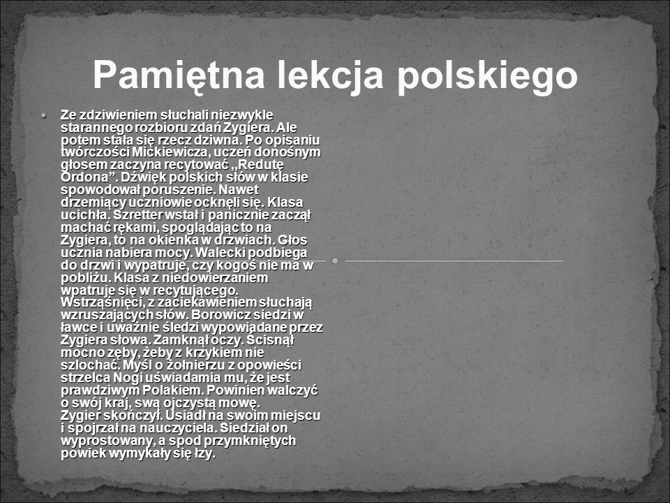Pamiętna lekcja polskiego Ze zdziwieniem słuchali niezwykle starannego rozbioru zdań Zygiera. Ale potem stała się rzecz dziwna. Po opisaniu twórczości