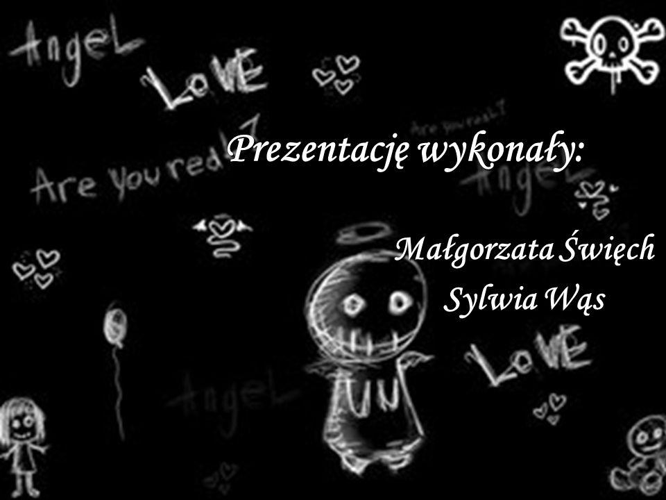 Prezentację wykonały: Małgorzata Święch Sylwia Wąs