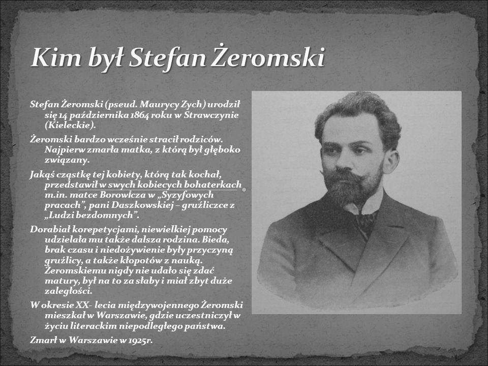 Stefan Żeromski (pseud. Maurycy Zych) urodził się 14 października 1864 roku w Strawczynie (Kieleckie). Żeromski bardzo wcześnie stracił rodziców. Najp