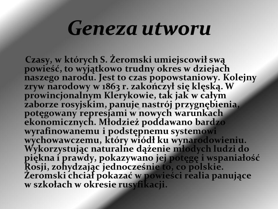 Czasy, w których S. Żeromski umiejscowił swą powieść, to wyjątkowo trudny okres w dziejach naszego narodu. Jest to czas popowstaniowy. Kolejny zryw na