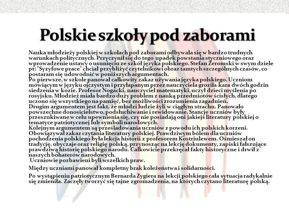 Nauka młodzieży polskiej w szkołach pod zaborami odbywała się w bardzo trudnych warunkach politycznych. Przyczynił się do tego upadek powstania styczn