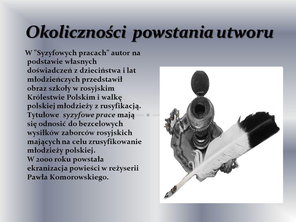 W Syzyfowych pracach autor na podstawie własnych doświadczeń z dzieciństwa i lat młodzieńczych przedstawił obraz szkoły w rosyjskim Królestwie Polskim