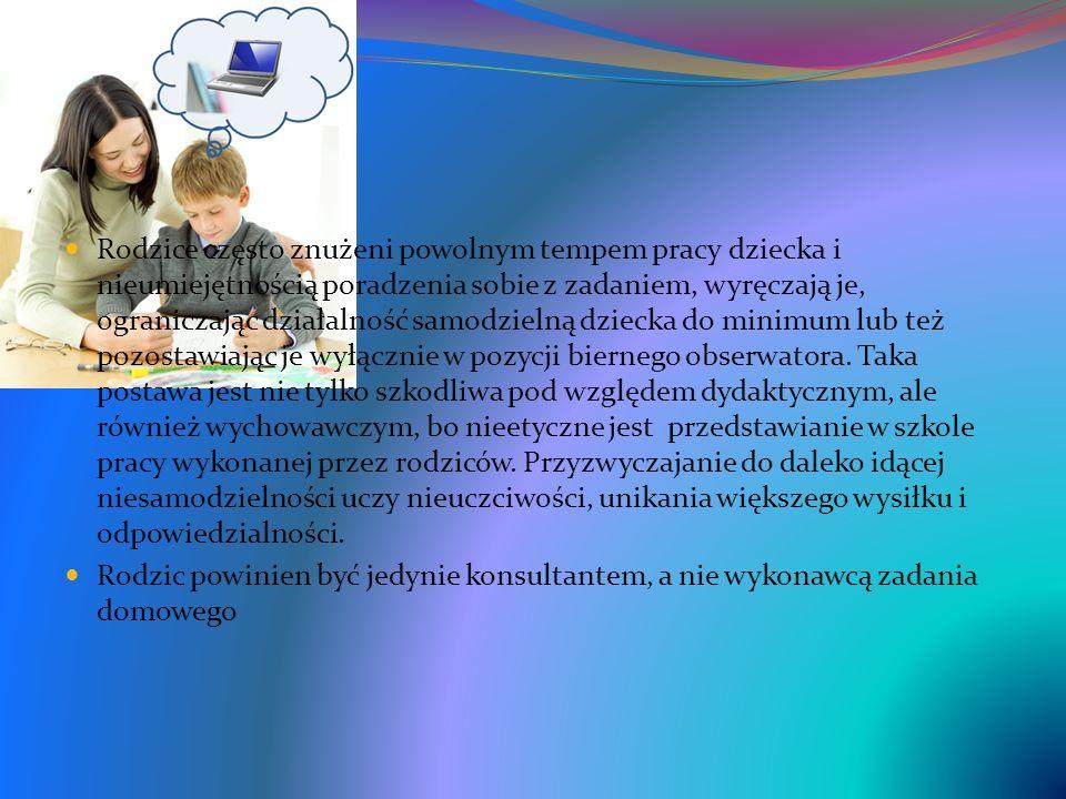 Rodzice często znużeni powolnym tempem pracy dziecka i nieumiejętnością poradzenia sobie z zadaniem, wyręczają je, ograniczając działalność samodzielną dziecka do minimum lub też pozostawiając je wyłącznie w pozycji biernego obserwatora.