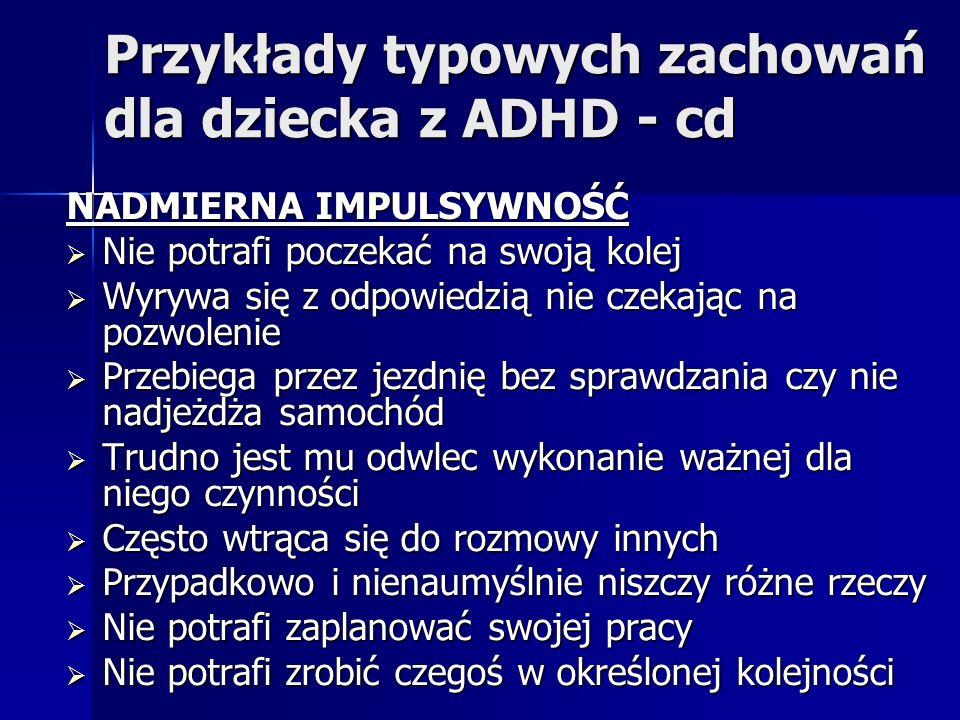 Przykłady typowych zachowań dla dziecka z ADHD - cd NADMIERNA IMPULSYWNOŚĆ Nie potrafi poczekać na swoją kolej Nie potrafi poczekać na swoją kolej Wyr
