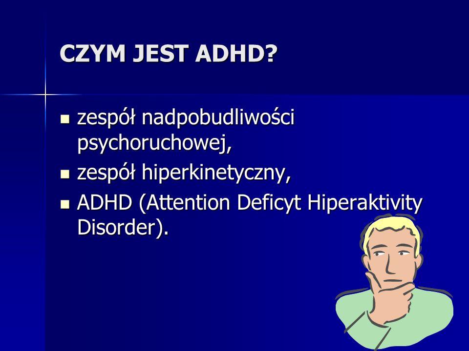 CZYM JEST ADHD? zespół nadpobudliwości psychoruchowej, zespół nadpobudliwości psychoruchowej, zespół hiperkinetyczny, zespół hiperkinetyczny, ADHD (At