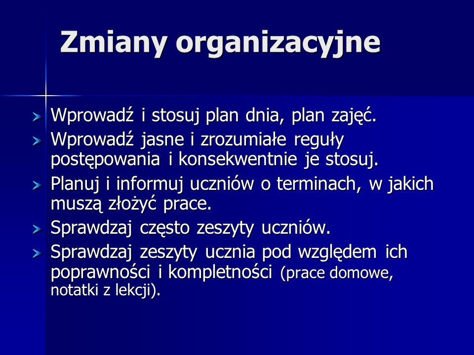 Zmiany organizacyjne Wprowadź i stosuj plan dnia, plan zajęć. Wprowadź jasne i zrozumiałe reguły postępowania i konsekwentnie je stosuj. Planuj i info