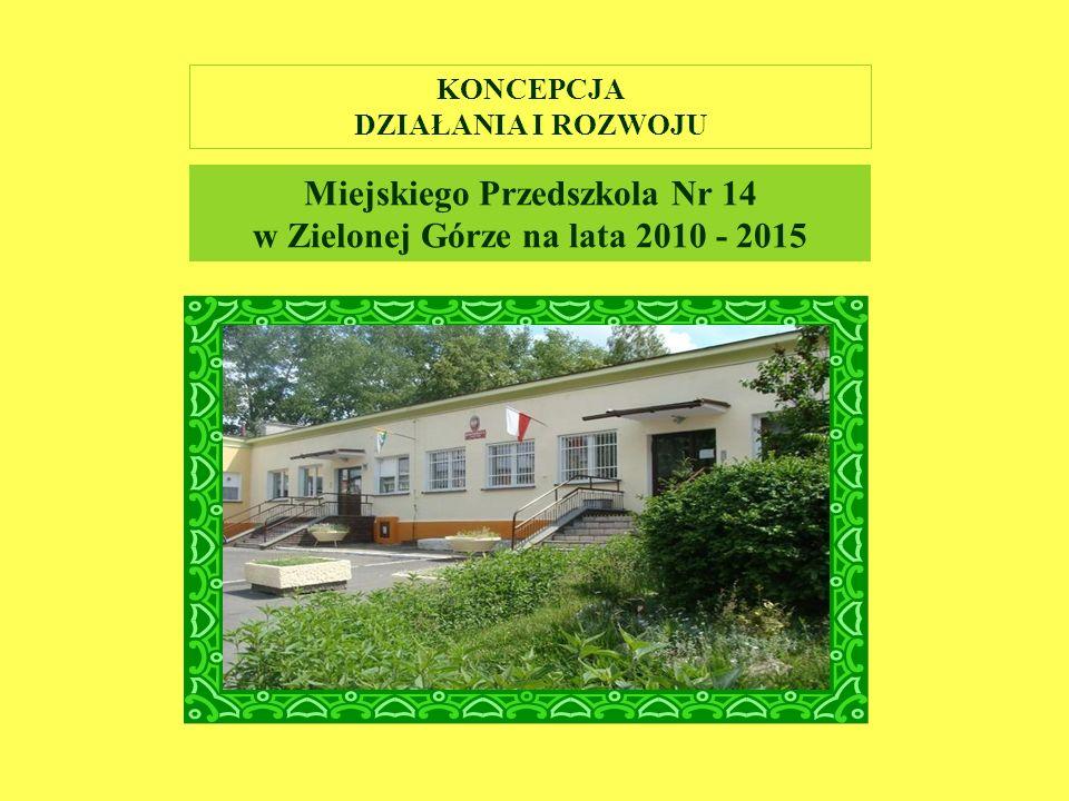 KONCEPCJA DZIAŁANIA I ROZWOJU Miejskiego Przedszkola Nr 14 w Zielonej Górze na lata 2010 - 2015