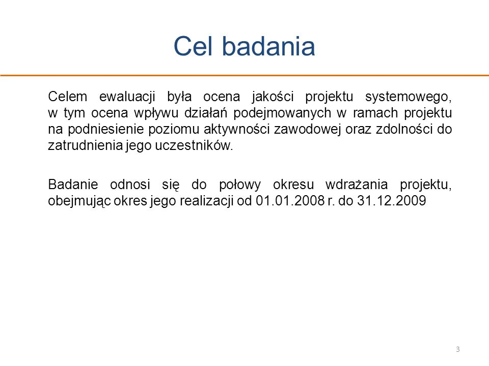 Cel badania Celem ewaluacji była ocena jakości projektu systemowego, w tym ocena wpływu działań podejmowanych w ramach projektu na podniesienie poziom