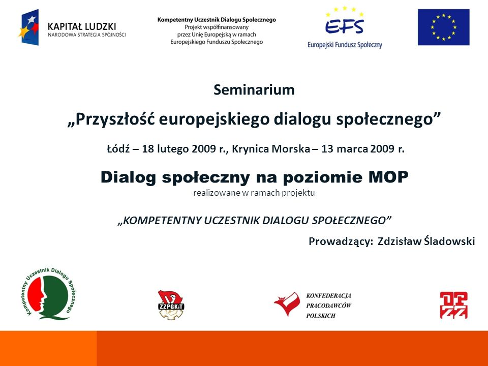 Seminarium Przyszłość europejskiego dialogu społecznego Łódź – 18 lutego 2009 r., Krynica Morska – 13 marca 2009 r. Dialog społeczny na poziomie MOP r