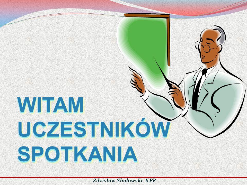 WITAMUCZESTNIKÓWSPOTKANIAWITAMUCZESTNIKÓWSPOTKANIA Zdzisław Śladowski KPP