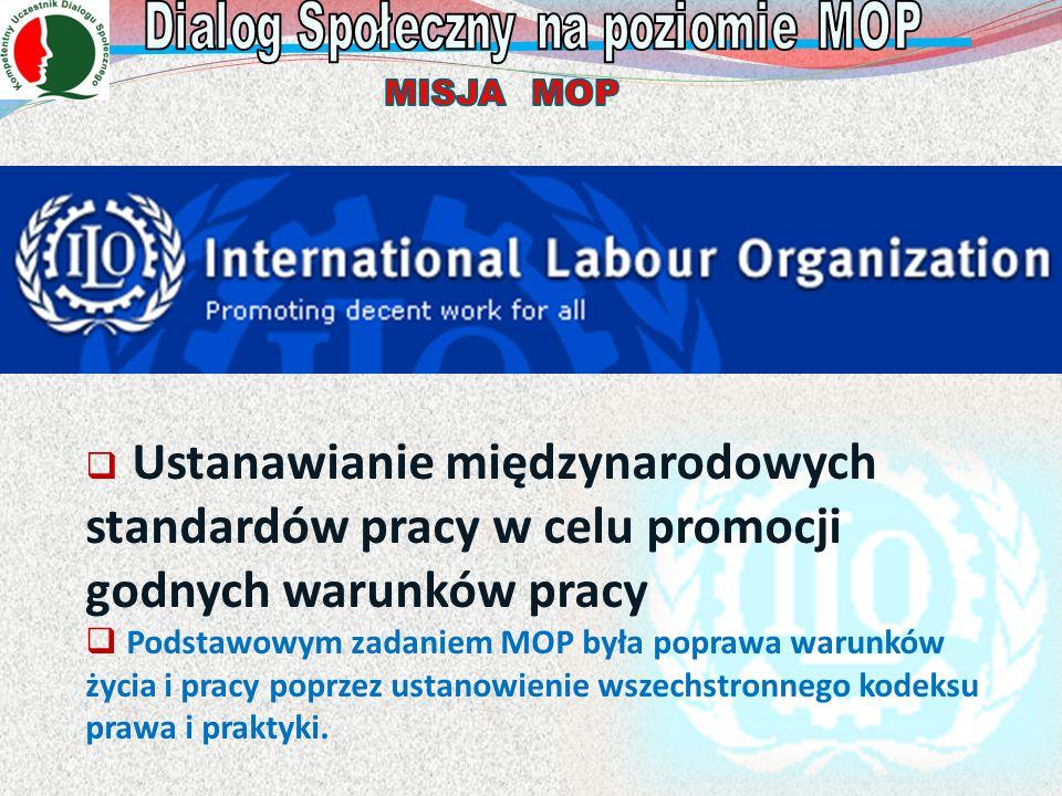 Ustanawianie międzynarodowych standardów pracy w celu promocji godnych warunków pracy Podstawowym zadaniem MOP była poprawa warunków życia i pracy pop