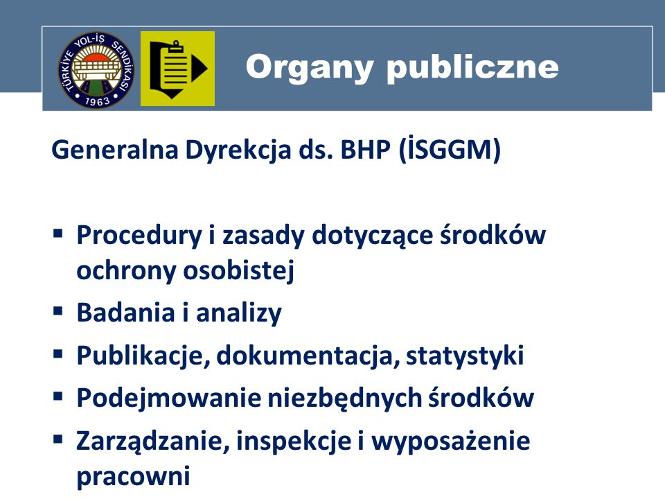 Organy publiczne Generalna Dyrekcja ds. BHP (İSGGM) Procedury i zasady dotyczące środków ochrony osobistej Badania i analizy Publikacje, dokumentacja,