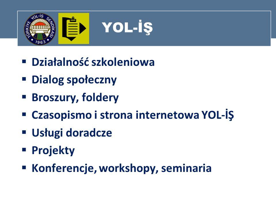 YOL-İŞ Działalność szkoleniowa Dialog społeczny Broszury, foldery Czasopismo i strona internetowa YOL-İŞ Usługi doradcze Projekty Konferencje, worksho