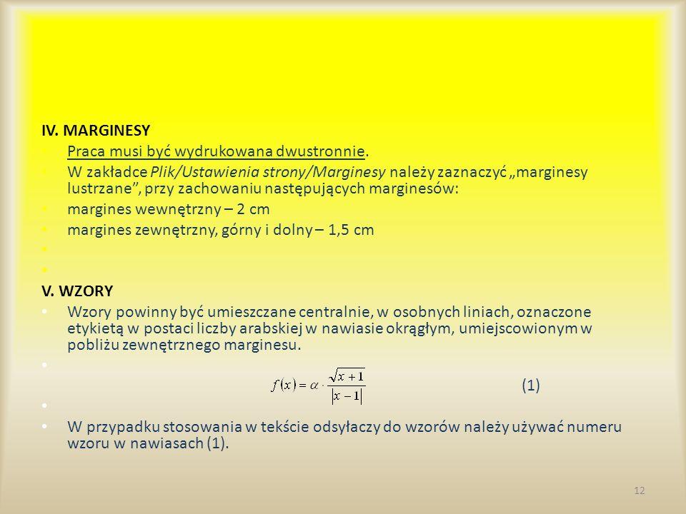 IV. MARGINESY Praca musi być wydrukowana dwustronnie. W zakładce Plik/Ustawienia strony/Marginesy należy zaznaczyć marginesy lustrzane, przy zachowani