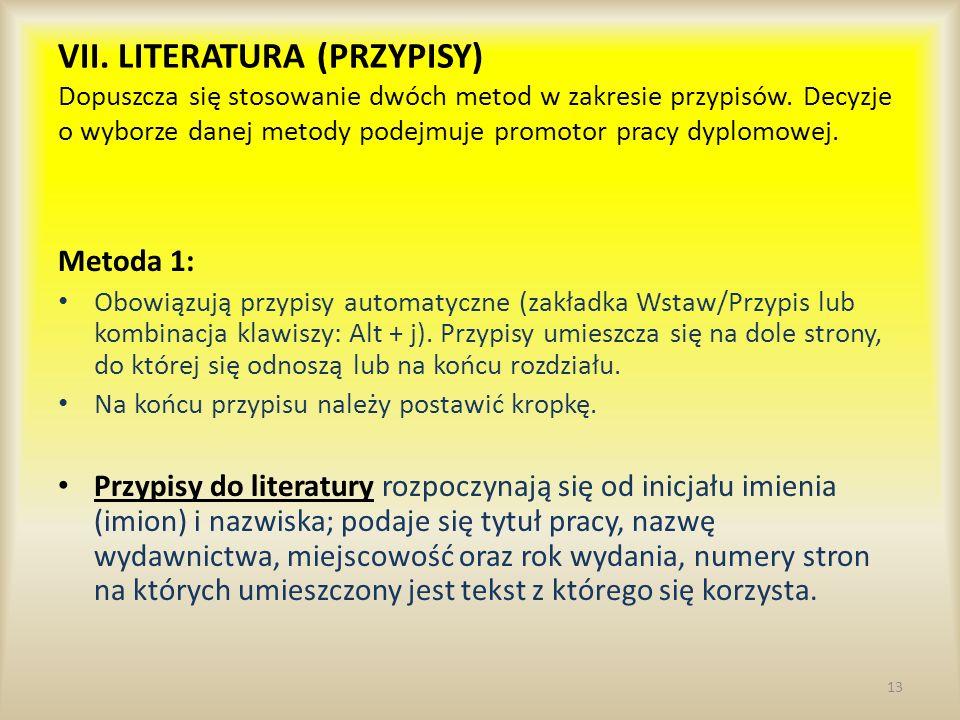 VII. LITERATURA (PRZYPISY) Dopuszcza się stosowanie dwóch metod w zakresie przypisów. Decyzje o wyborze danej metody podejmuje promotor pracy dyplomow