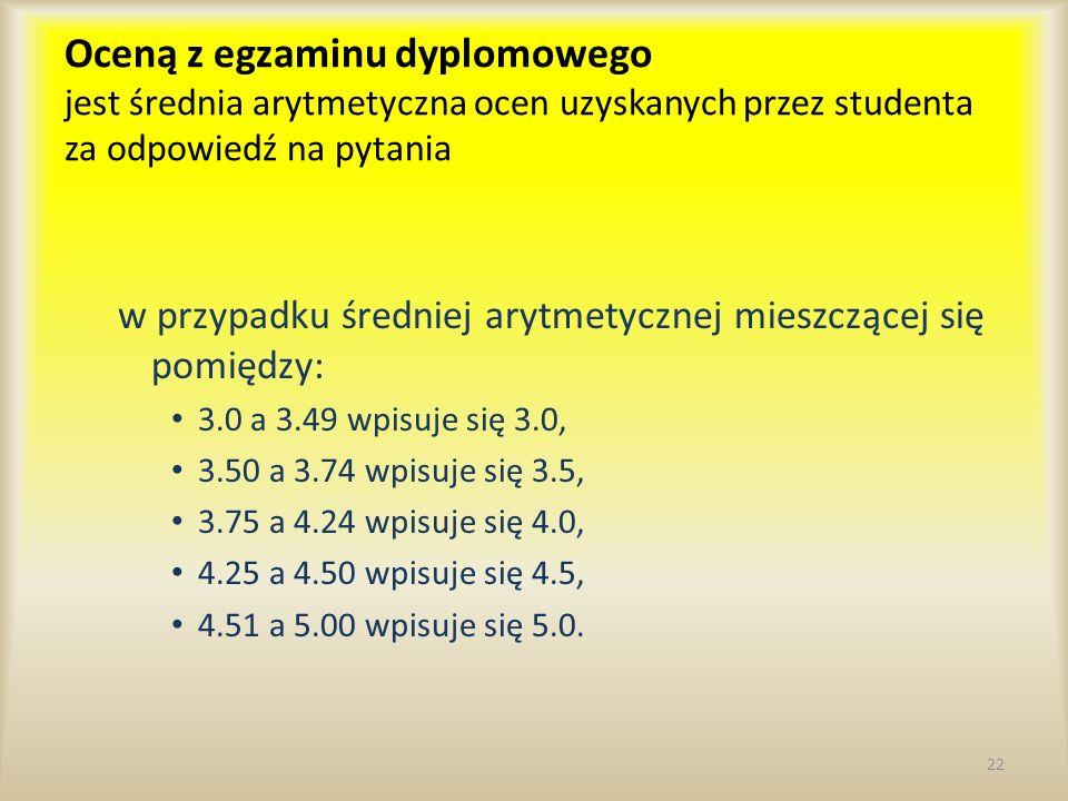 Oceną z egzaminu dyplomowego jest średnia arytmetyczna ocen uzyskanych przez studenta za odpowiedź na pytania w przypadku średniej arytmetycznej miesz