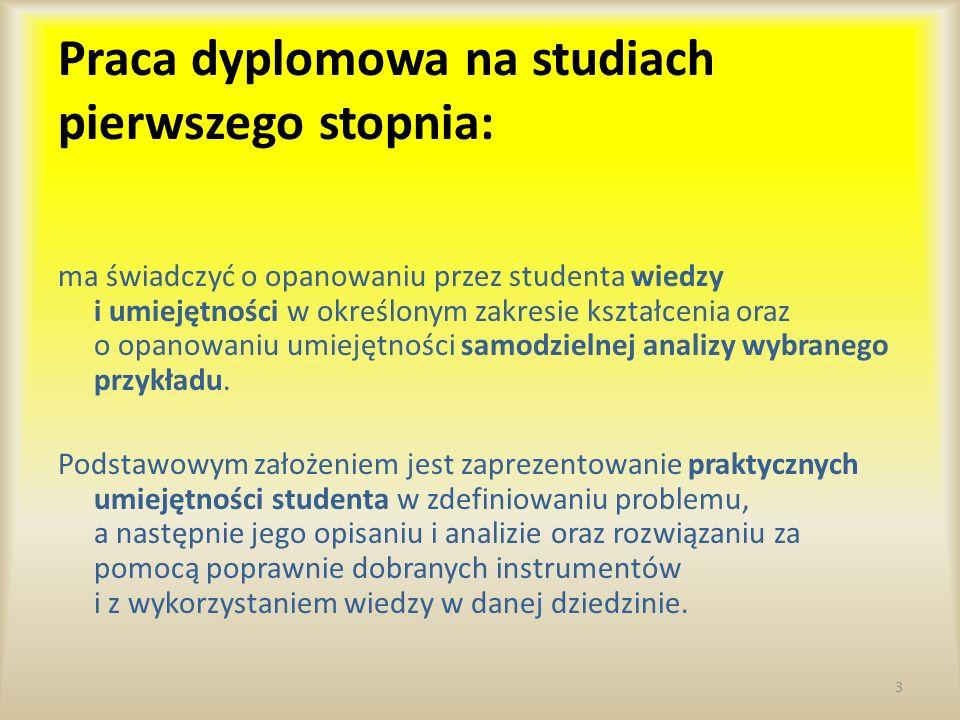 Praca dyplomowa na studiach pierwszego stopnia: ma świadczyć o opanowaniu przez studenta wiedzy i umiejętności w określonym zakresie kształcenia oraz