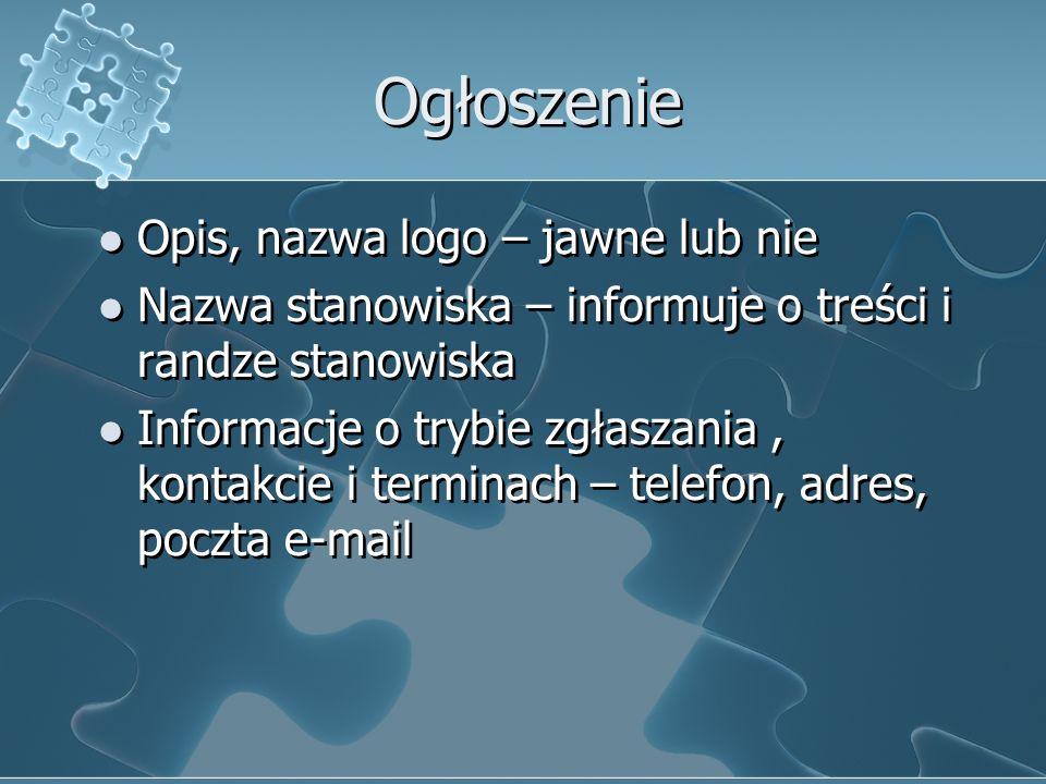 Ogłoszenie Opis, nazwa logo – jawne lub nie Nazwa stanowiska – informuje o treści i randze stanowiska Informacje o trybie zgłaszania, kontakcie i term