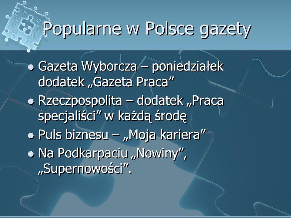 Popularne w Polsce gazety Gazeta Wyborcza – poniedziałek dodatek Gazeta Praca Rzeczpospolita – dodatek Praca specjaliści w każdą środę Puls biznesu –