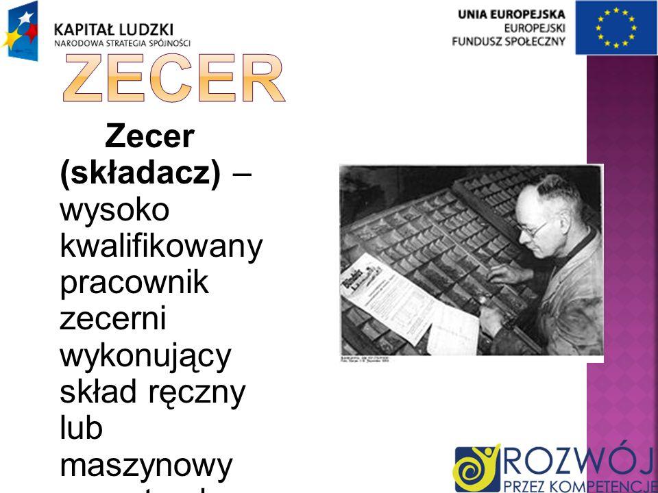 Zecer (składacz) – wysoko kwalifikowany pracownik zecerni wykonujący skład ręczny lub maszynowy na potrzeby druku typograficzneg o.