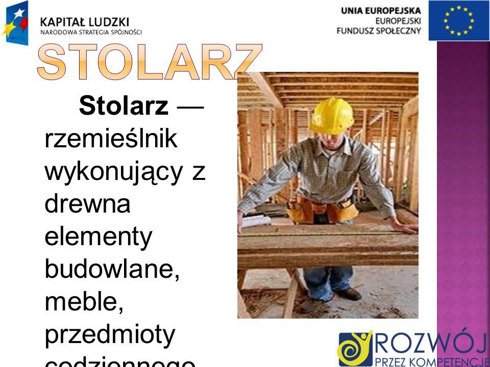 Stolarz rzemieślnik wykonujący z drewna elementy budowlane, meble, przedmioty codziennego użytku.