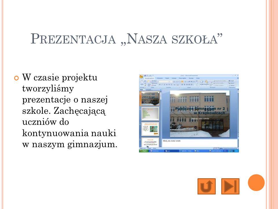 P REZENTACJA N ASZA SZKOŁA W czasie projektu tworzyliśmy prezentacje o naszej szkole.