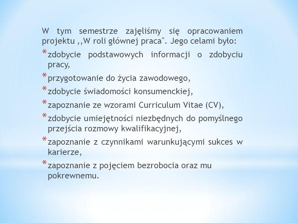 W tym semestrze zajęliśmy się opracowaniem projektu,,W roli głównej praca .