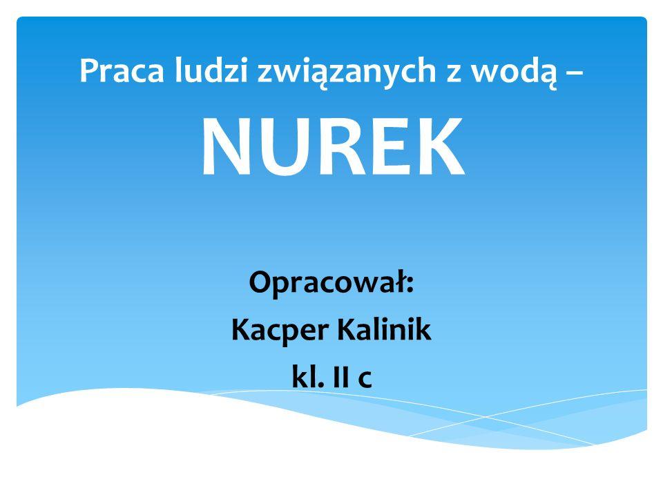 Praca ludzi związanych z wodą – NUREK Opracował: Kacper Kalinik kl. II c