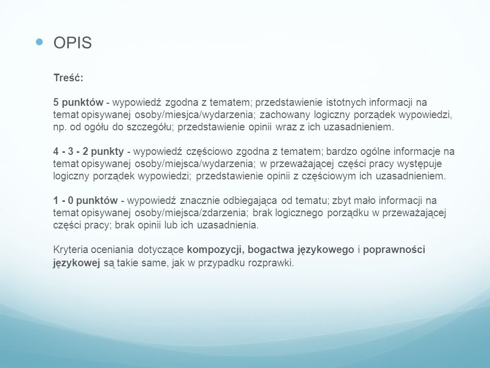 OPIS Treść: 5 punktów - wypowiedź zgodna z tematem; przedstawienie istotnych informacji na temat opisywanej osoby/miesjca/wydarzenia; zachowany logicz