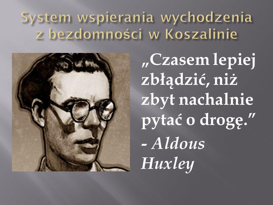 Czasem lepiej zbłądzić, niż zbyt nachalnie pytać o drogę. - Aldous Huxley