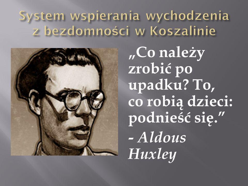 Co należy zrobić po upadku? To, co robią dzieci: podnieść się. - Aldous Huxley