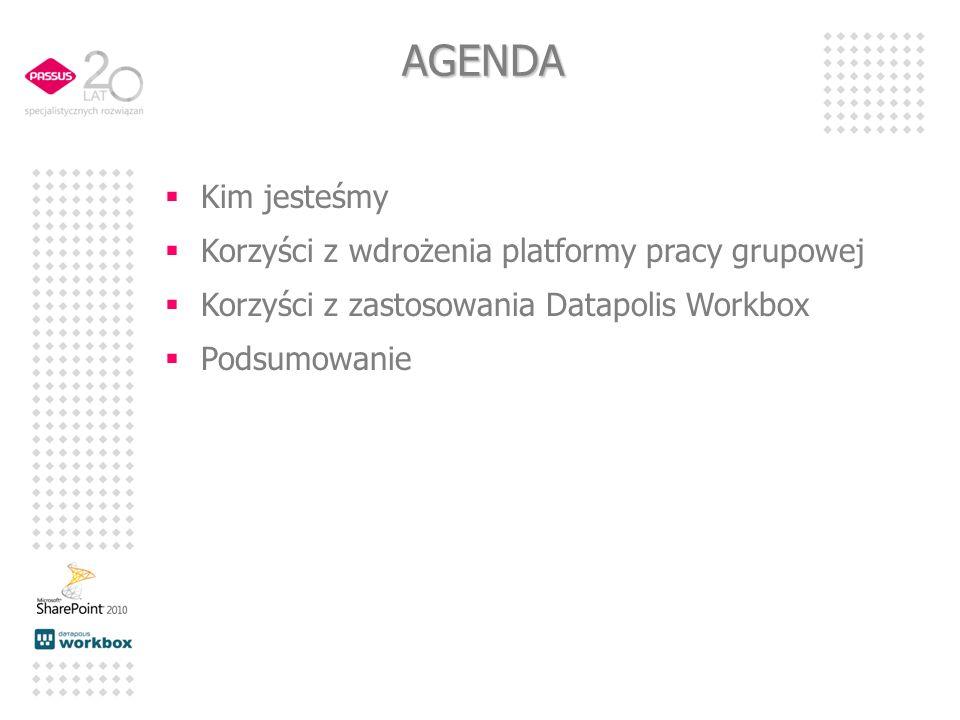 AGENDA Kim jesteśmy Korzyści z wdrożenia platformy pracy grupowej Korzyści z zastosowania Datapolis Workbox Podsumowanie