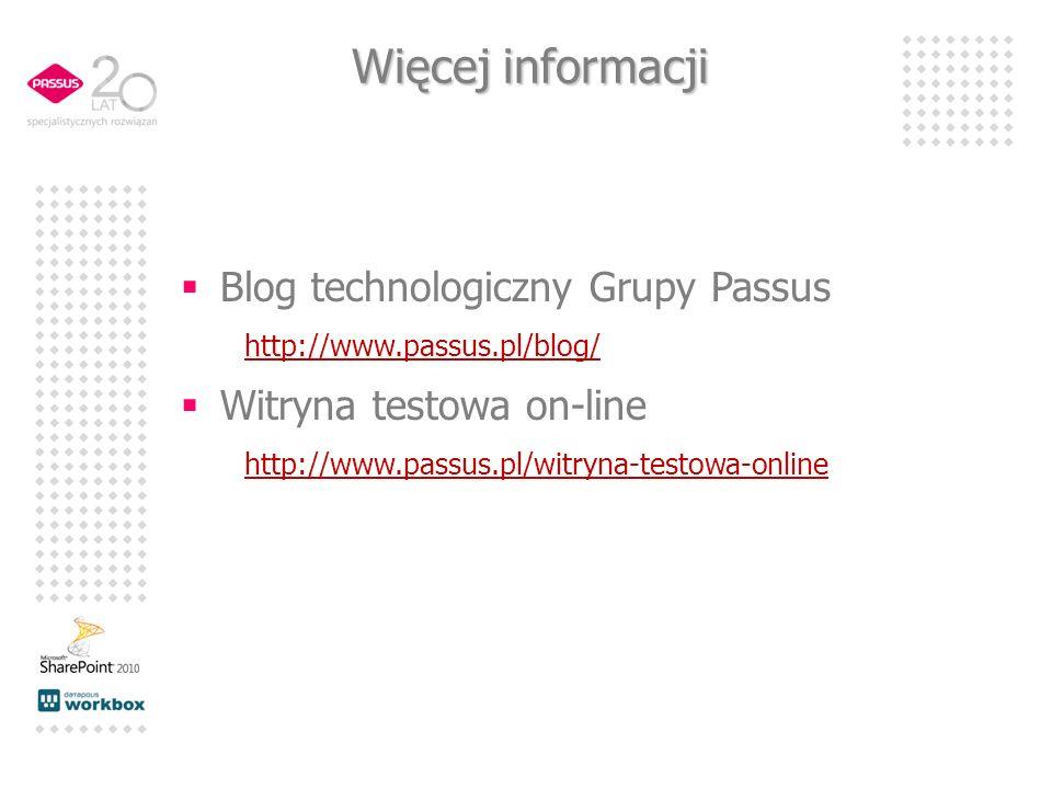 Więcej informacji Blog technologiczny Grupy Passus http://www.passus.pl/blog/ Witryna testowa on-line http://www.passus.pl/witryna-testowa-online