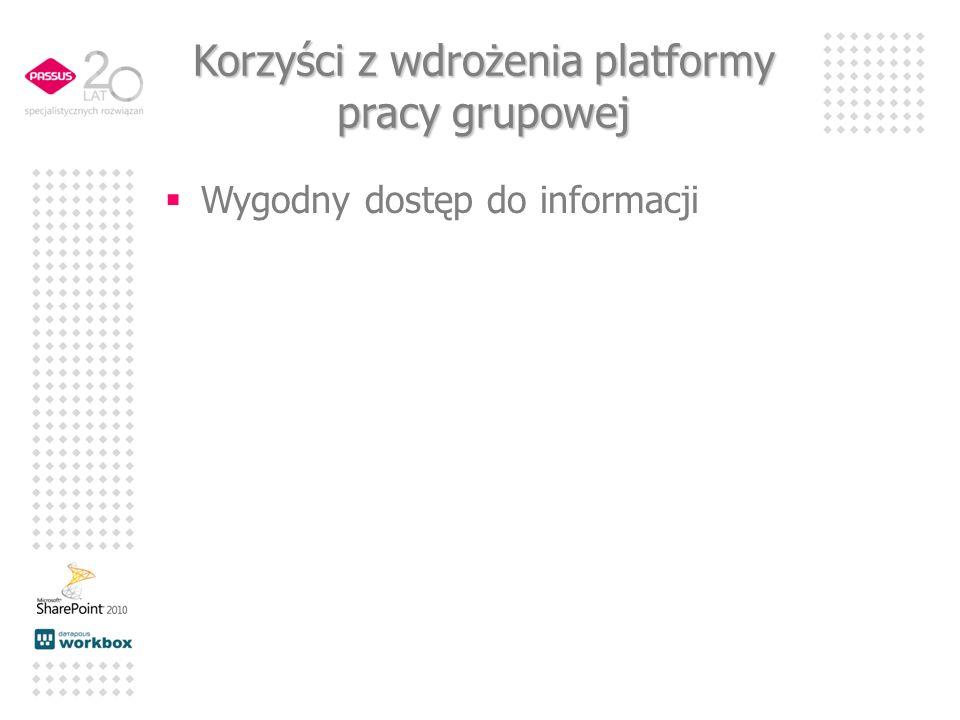 Korzyści z wdrożenia platformy pracy grupowej Wygodny dostęp do informacji