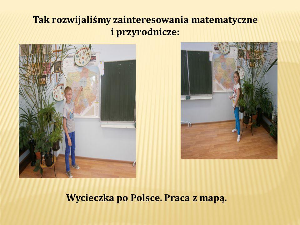 Wycieczka po Polsce. Praca z mapą. Tak rozwijaliśmy zainteresowania matematyczne i przyrodnicze: