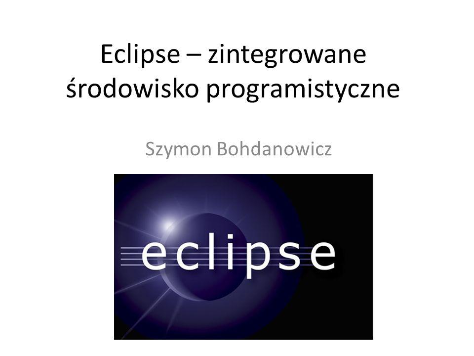 Eclipse – zintegrowane środowisko programistyczne Szymon Bohdanowicz