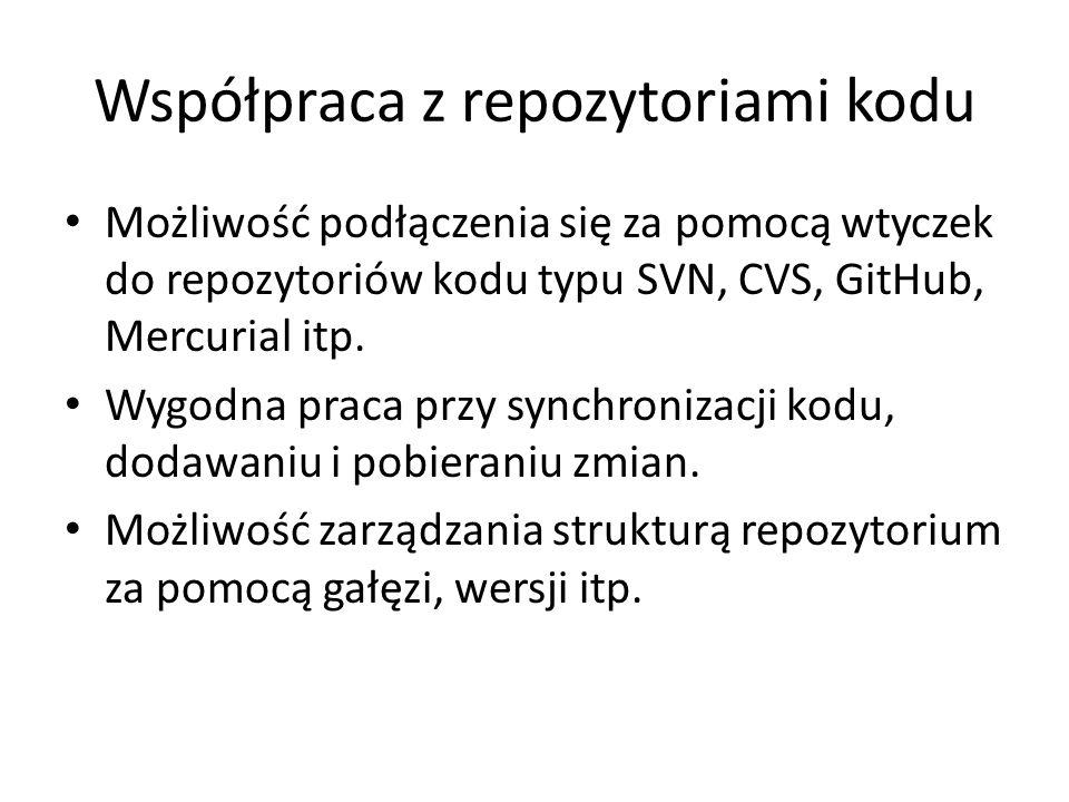 Współpraca z repozytoriami kodu Możliwość podłączenia się za pomocą wtyczek do repozytoriów kodu typu SVN, CVS, GitHub, Mercurial itp. Wygodna praca p