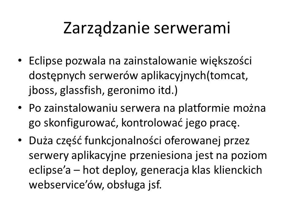 Zarządzanie serwerami Eclipse pozwala na zainstalowanie większości dostępnych serwerów aplikacyjnych(tomcat, jboss, glassfish, geronimo itd.) Po zains