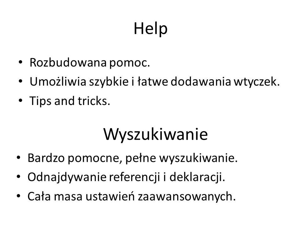 Help Rozbudowana pomoc. Umożliwia szybkie i łatwe dodawania wtyczek. Tips and tricks. Wyszukiwanie Bardzo pomocne, pełne wyszukiwanie. Odnajdywanie re
