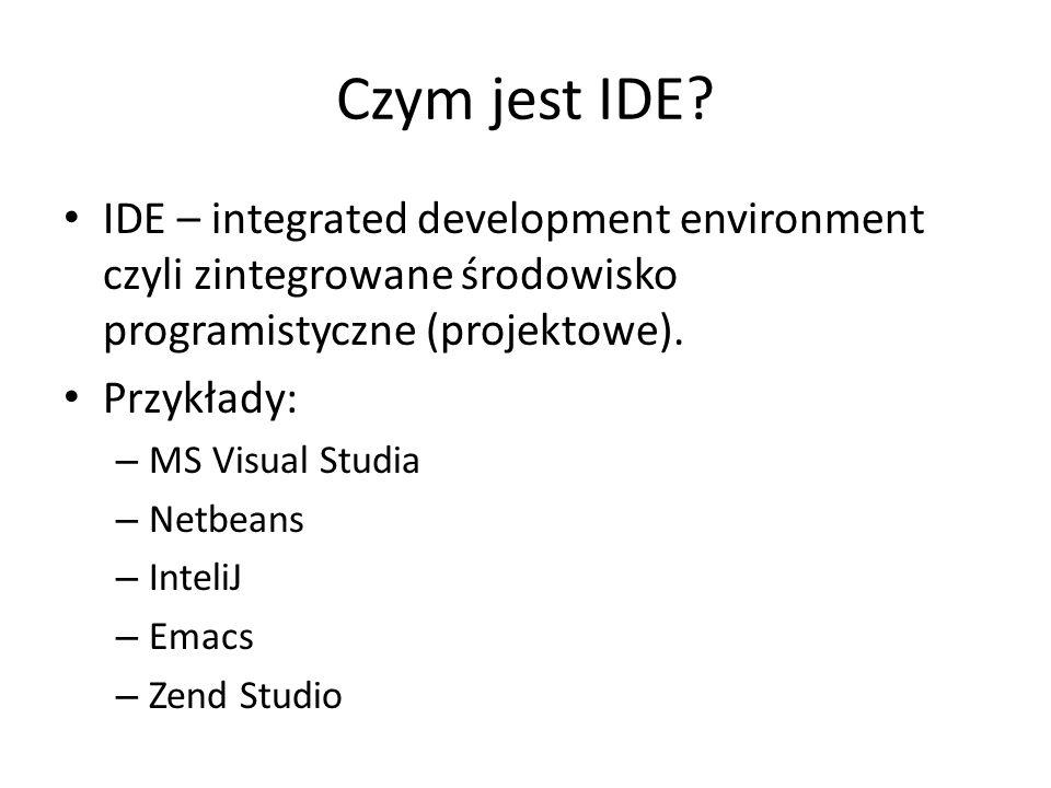 Czym jest IDE? IDE – integrated development environment czyli zintegrowane środowisko programistyczne (projektowe). Przykłady: – MS Visual Studia – Ne