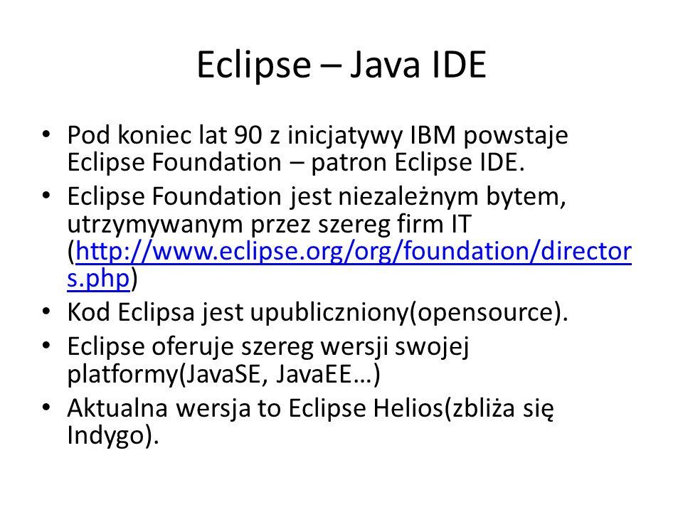 Eclipse – Java IDE Pod koniec lat 90 z inicjatywy IBM powstaje Eclipse Foundation – patron Eclipse IDE. Eclipse Foundation jest niezależnym bytem, utr